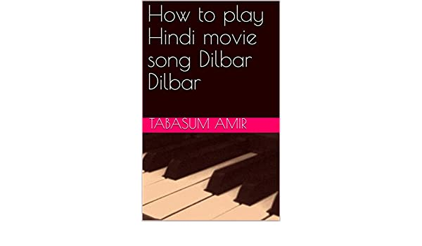 How to play Hindi movie song Dilbar Dilbar - Kindle edition by