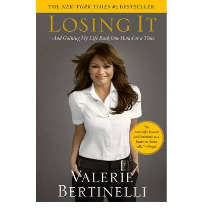 Losing It   And Gaining My Life Back One Pound At A Time   Valerie Bertinelli