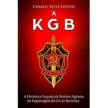 A KGB: A História e Legado da Notória Agência de Espionagem da União Soviética (Portuguese Edition)