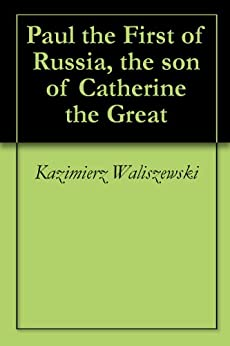 Paul the First of Russia, the son of Catherine the Great