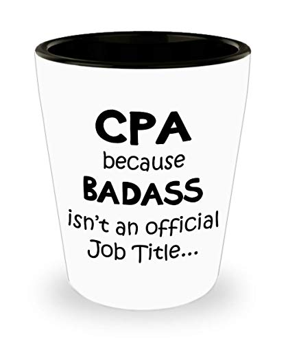 Gifts for CPA Shot Glass Funny Cute Gag Accountancy Exam Passer Chartered Certified Public Accountant Day Congratulations Gift Idea Accounting Office Novelty Shotglass - Badass Job