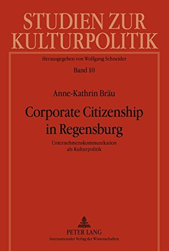 Corporate Citizenship in Regensburg: Unternehmenskommunikation als Kulturpolitik (Studien zur Kulturpolitik. Cultural Policy) (German Edition)