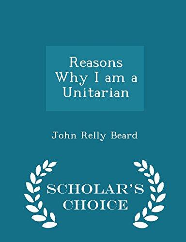 Reasons Why I am a Unitarian - Scholar's Choice Edition