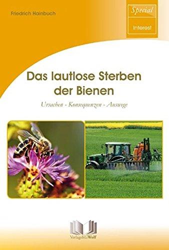 Das lautlose Sterben der Bienen: Ursachen - Konsequenzen - Auswege