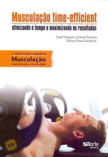 Musculação Time-Efficient. Otimizando o Tempo e Maximizando os Resultados