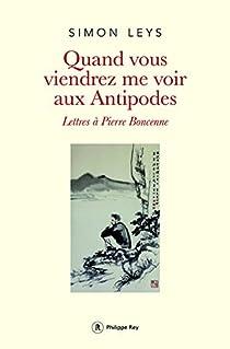 Quand vous viendrez me voir aux Antipodes : Lettres à Pierre Boncenne par Leys