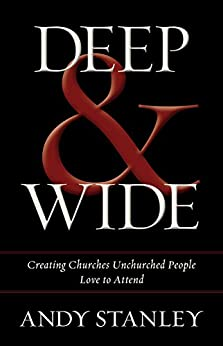 Deep and   Wide: Creating Churches Unchurched People Love to Attend by [Stanley, Andy]