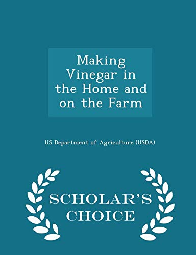 (Making Vinegar in the Home and on the Farm - Scholar's Choice)