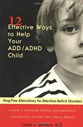 Twelve Effective Ways to Help Your ADD/ADHD Child: Drug-Free Alternatives for Attention-Deficit Disorders
