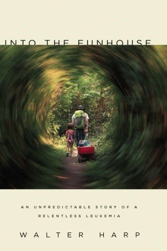 Into the Funhouse: An Unpredictable Story of a Relentless Leukemia pdf