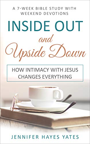 Inside Out And Upside Down: How Intimacy With Jesus Changes Everything by Jennifer Hayes Yates ebook deal