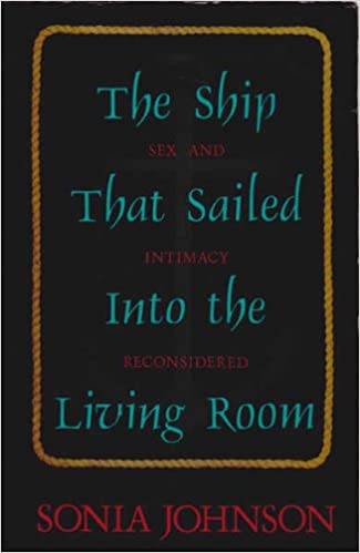The Ship That Sailed into the Living Room: Sex and Intimacy Reconsidered, Johnson, Sonia