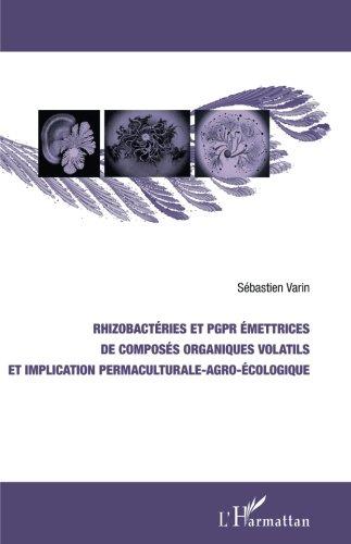 Rhizobactéries et PGPR émettrices de composés organiques volatils et implication permaculturale-agro-écologique (French Edition)