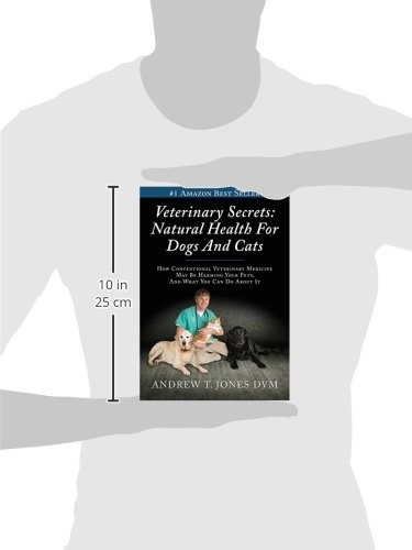 Veterinary Secrets: How conventional veterinary medicine may be harming your pets, and what you can do about it: Amazon.es: Andrew T. Jones DVM: Libros en ...