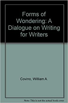 FORMS OF WONDERING: A DIALOGUE ON WRITING, FOR WRITERS by William Covino (1990-07-03)