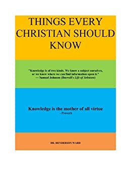 THINGS EVERY CHRISTIAN SHOULD KNOW (AMAZING TRUTHS Book 1) by [Ward, Henderson]