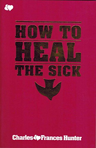To Heal the Sick (Charles And Frances Hunter Handbook For Healing)