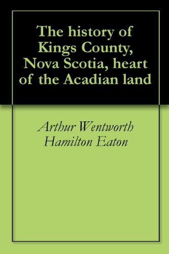 The history of Kings County, Nova Scotia, heart of the Acadian land