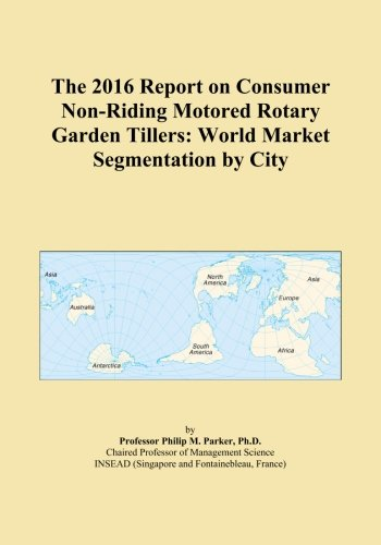 The 2016 Report on Consumer Non-Riding Motored Rotary Garden Tillers: World Market Segmentation by City