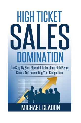 Download Sales: High Ticket Sales Domination: The Step-By-Step Blueprint To Enrolling High Paying Clients And Dominating Your Competition (Service Providers: ... And Get Booked Solid) (Volume 1) pdf