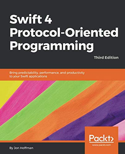 Swift 4 Protocol-Oriented Programming: Bring predictability, performance, and productivity to your Swift applications, 3rd Edition