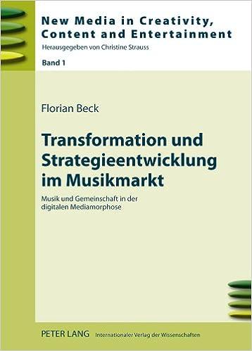 Book Transformation Und Strategieentwicklung Im Musikmarkt: Musik Und Gemeinschaft in Der Digitalen Mediamorphose (New Media in Creativity, Content and Entertainment)