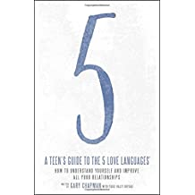 A Teen's Guide to the 5 Love Languages: How to Understand Yourself and Improve All Your Relationships