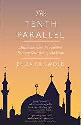 The Tenth Parallel: Dispatches from the Faultline Between Christianity and Islam
