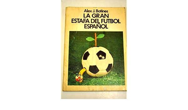 La gran estafa del fútbol español (Spanish Edition): Alex J Botines: 9788485163021: Amazon.com: Books
