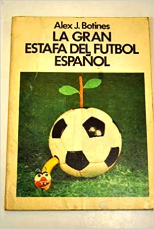 La gran estafa del fútbol español (Spanish Edition): Alex J Botines: 9788485163021: Amazon.com: Books
