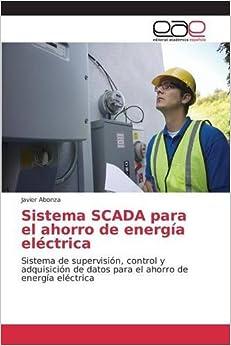 Sistema SCADA para el ahorro de energía eléctrica: Sistema de supervisión, control y adquisición de datos para el ahorro de energía eléctrica