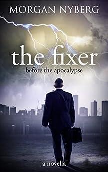 The Fixer: Before the Apocalypse (The Raincoast Saga Book 1) by [Nyberg, Morgan]