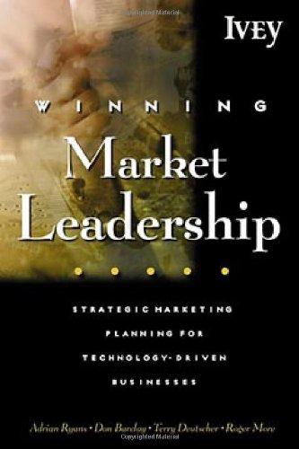 Winning Market Leadership : Strategic Market Planning for Technology-Driven Businesses