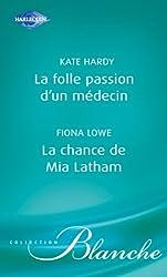 La folle passion d'un médecin - La chance de Mia Latham (Harlequin Blanche)