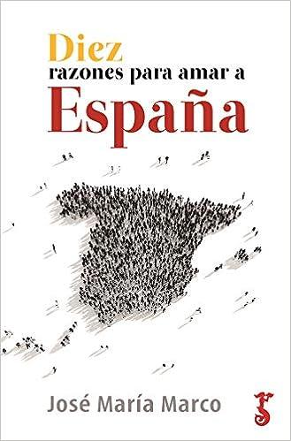 Diez Razones para amar a España (Historia): Amazon.es: José María Marco: Libros