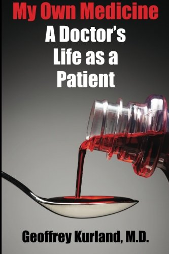 Read Online My Own Medicine: A Doctor's Life as a Patient pdf epub