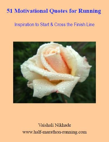 51 Motivational Quotes for Running: Inspiration to Start and Cross the Finish Line 51 Finishes