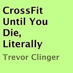 CrossFit Until You Die, Literally