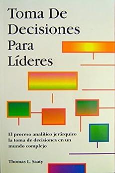 Toma De Decisiones Para Líderes de [Saaty, Thomas L.]