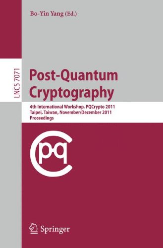 Post-Quantum Cryptography: 4th International Workshop, PQCrypto 2011, Taipei, Taiwan, November 29 - December 2, 2011, Proceedings (Lecture Notes in Computer Science)