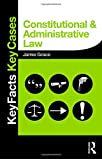 Constitutional and Administrative Law: Key Facts and Key Cases (Key Facts Key Cases)