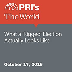 What a 'Rigged' Election Actually Looks Like