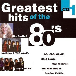 Greatest Hits of the 8 0 s [CD 1]