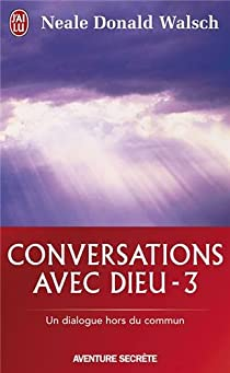 Conversations avec Dieu : Un dialogue hors du commun, tome 3 par Walsch