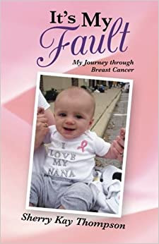 Book It's My Fault: My Journey through Breast Cancer by Thompson, Sherry Kay (2013)
