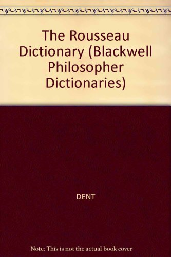 (Rousseau Dictionary (The Blackwell Philosopher Dictionaries))