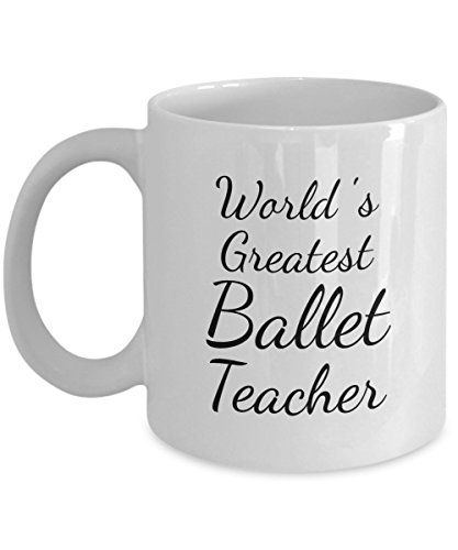Ballet Teacher Gifts Mug - Men, Women, Coworkers - Coffee Mugs are Best Gifts for Ballet Teachers - Perfect for End of Year Gift Idea, Christmas, Retirement - Recital - 11 oz Tea (Cute Toga Ideas)