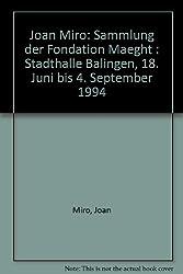 Joan Miro: Sammlung Der Fondation Maeght Stadthalle Balingen, 18. Juni Bis 4. September 1994.