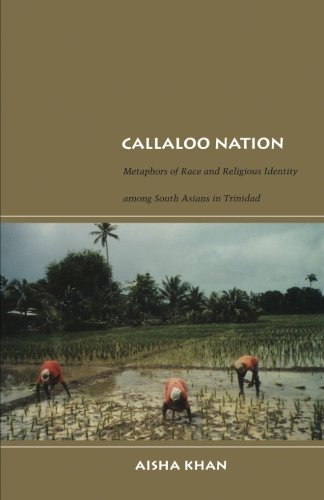 Callaloo Nation: Metaphors of Race and Religious Identity among South Asians in Trinidad (Latin America Otherwise)
