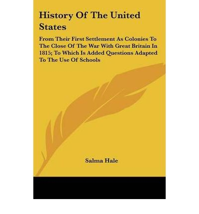 Read Online History of the United States: From Their First Settlement as Colonies to the Close of the War with Great Britain in 1815; To Which Is Added Questions Adapted to the Use of Schools (Paperback) - Common pdf